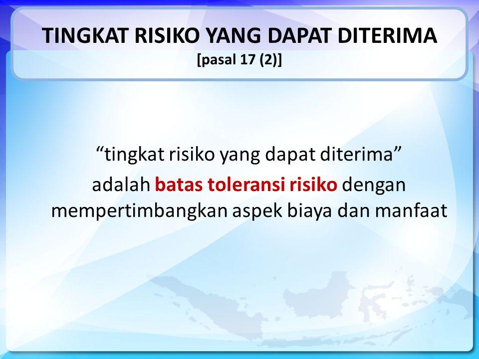 TINGKAT RISIKO YANG DAPAT DITERIMA [pasal 17 (2)]